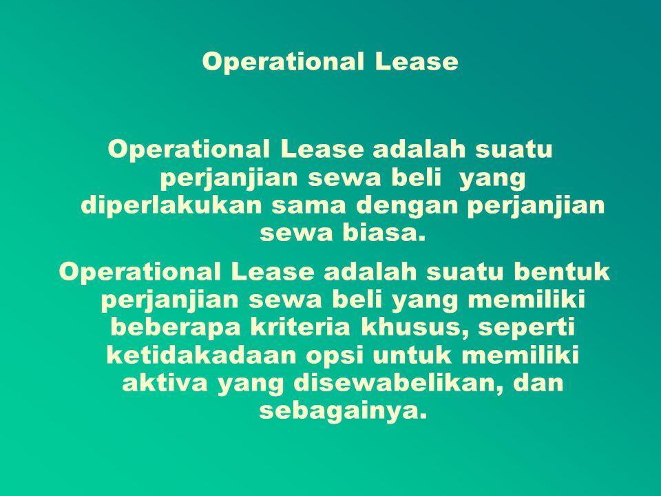 Operational Lease Operational Lease adalah suatu perjanjian sewa beli yang diperlakukan sama dengan perjanjian sewa biasa.