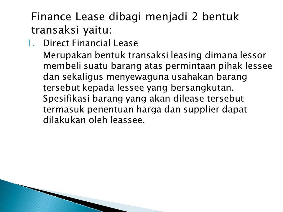 Finance Lease dibagi menjadi 2 bentuk transaksi yaitu: