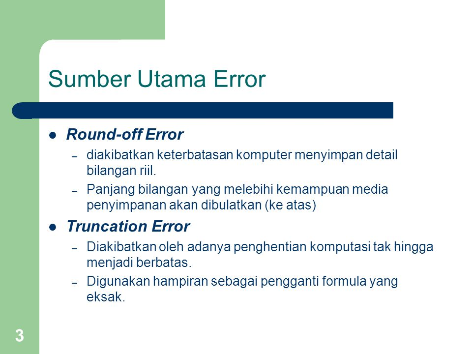 Sumber Utama Error Round-off Error Truncation Error