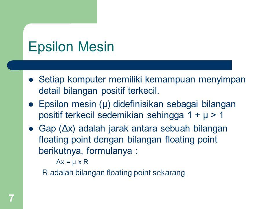 Epsilon Mesin Setiap komputer memiliki kemampuan menyimpan detail bilangan positif terkecil.