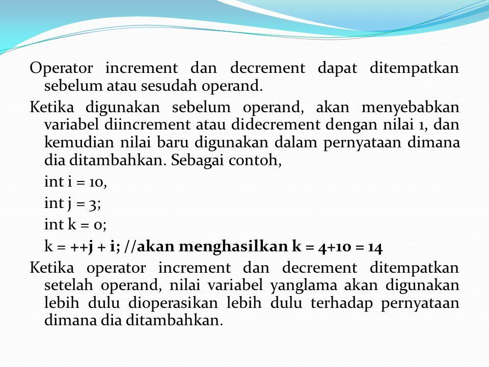 Operator increment dan decrement dapat ditempatkan sebelum atau sesudah operand.