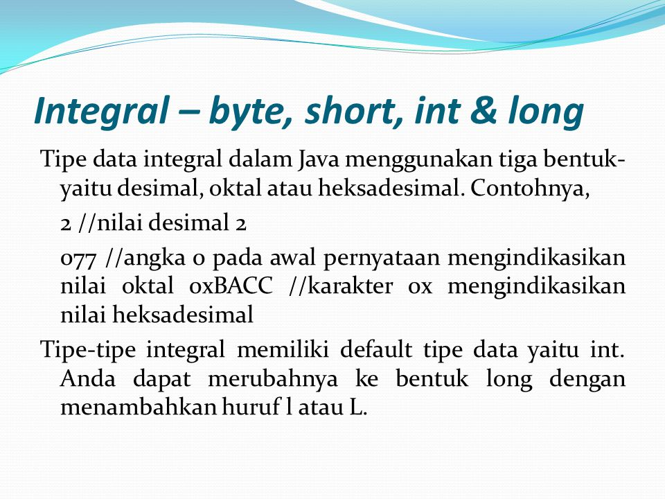 Integral – byte, short, int & long