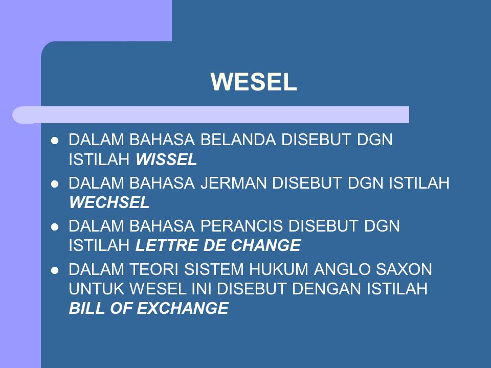 WESEL DALAM BAHASA BELANDA DISEBUT DGN ISTILAH WISSEL