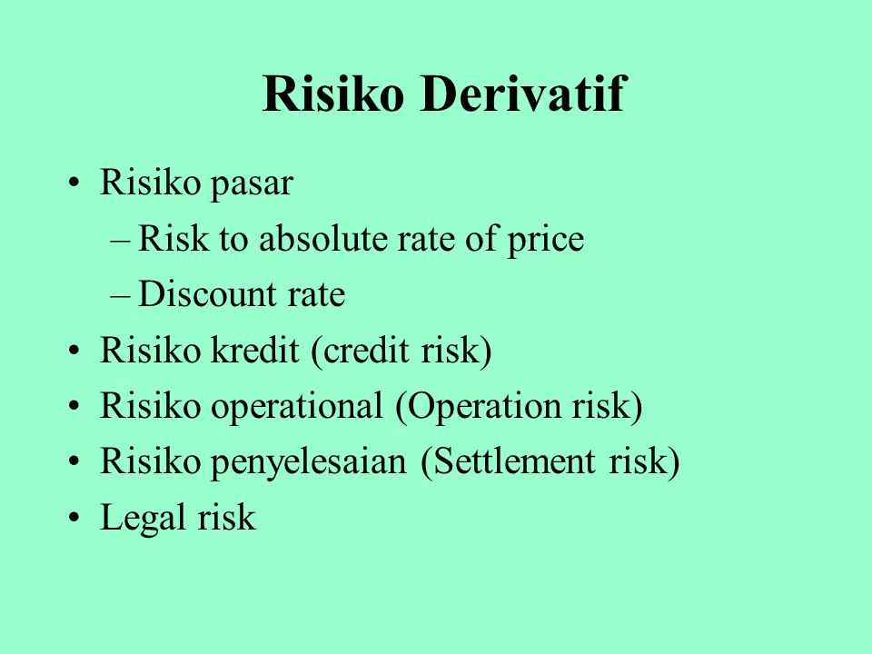 Risiko Derivatif Risiko pasar Risk to absolute rate of price