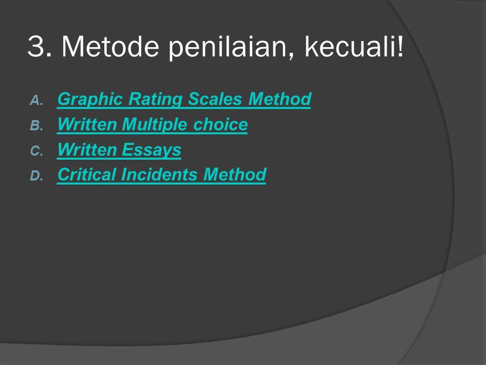 3. Metode penilaian, kecuali!