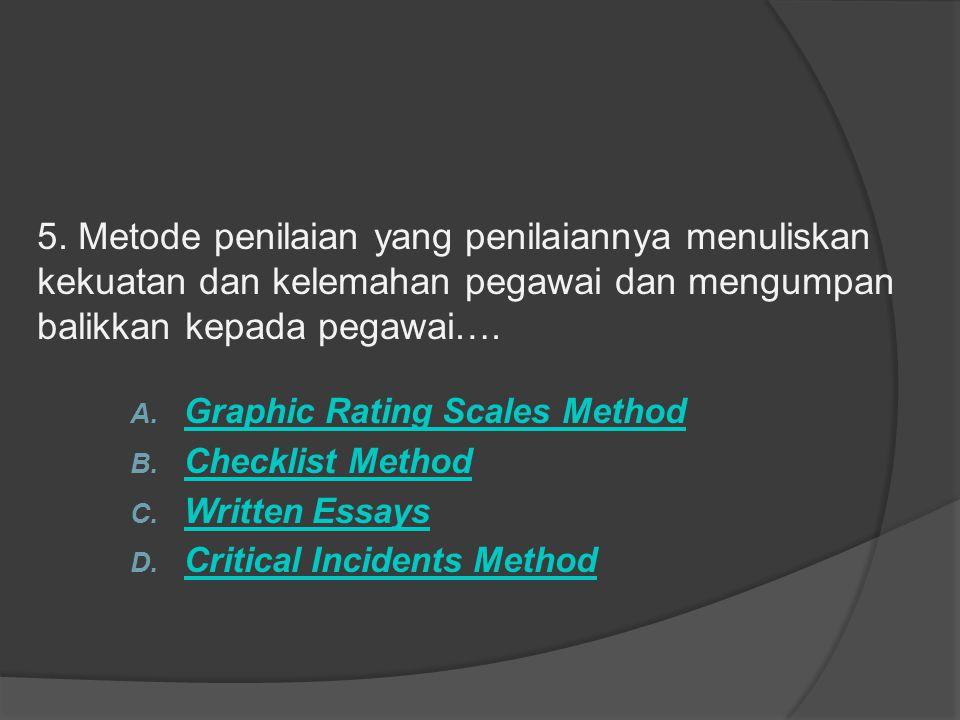 5. Metode penilaian yang penilaiannya menuliskan kekuatan dan kelemahan pegawai dan mengumpan balikkan kepada pegawai….