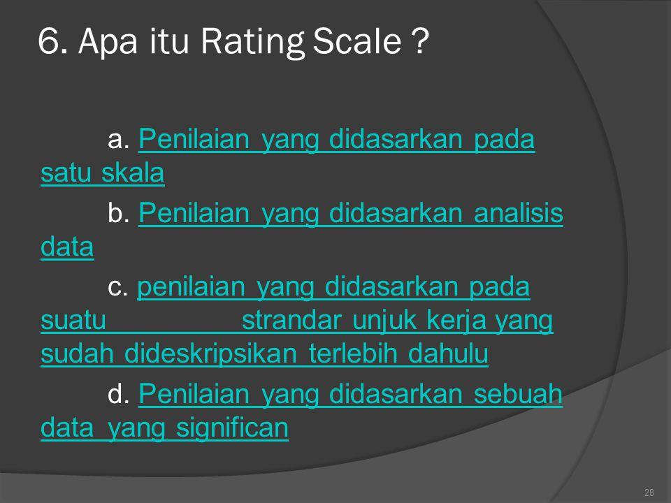 6. Apa itu Rating Scale a. Penilaian yang didasarkan pada satu skala