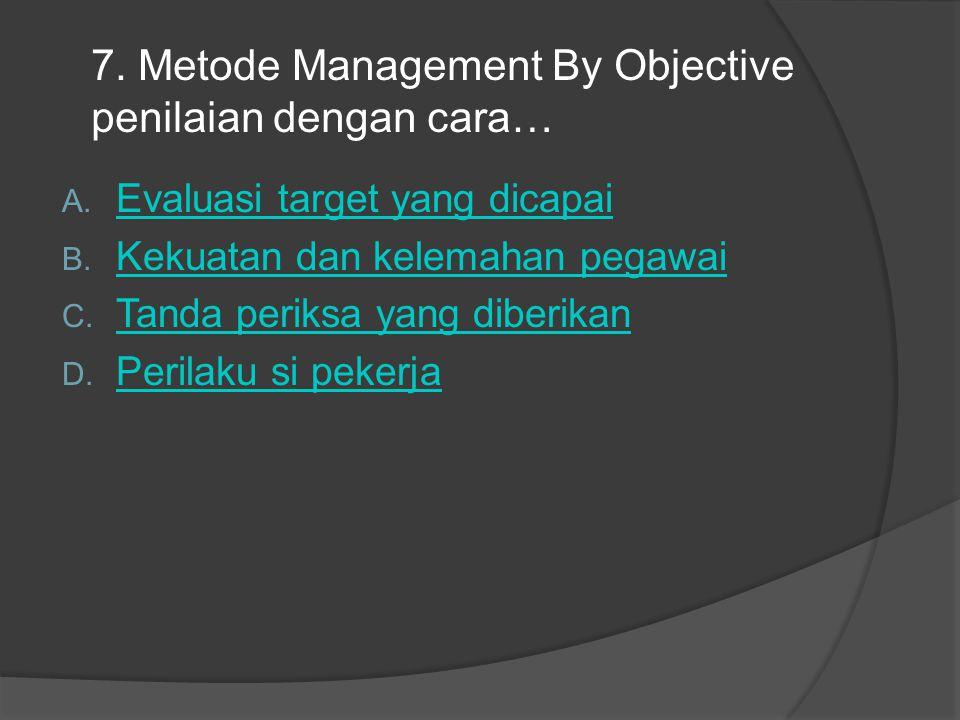 7. Metode Management By Objective penilaian dengan cara…
