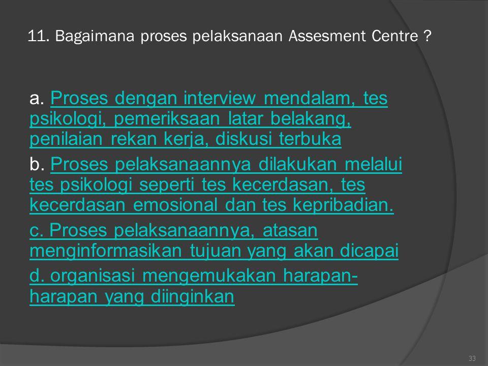 11. Bagaimana proses pelaksanaan Assesment Centre