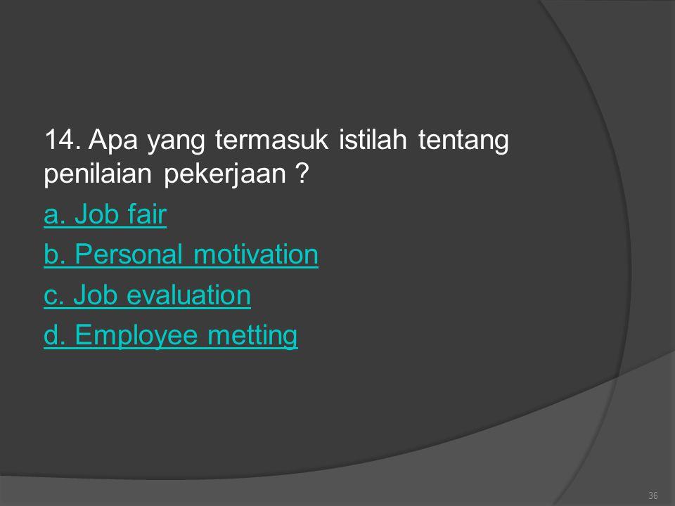14. Apa yang termasuk istilah tentang penilaian pekerjaan. a