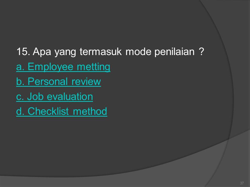 15. Apa yang termasuk mode penilaian. a. Employee metting b