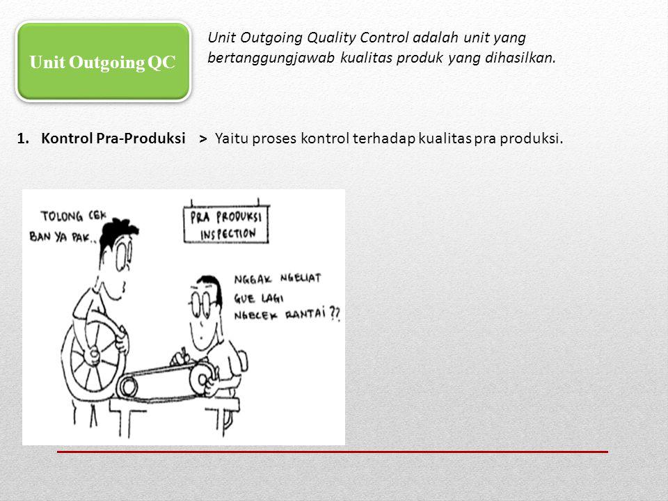 Unit Outgoing Quality Control adalah unit yang bertanggungjawab kualitas produk yang dihasilkan.