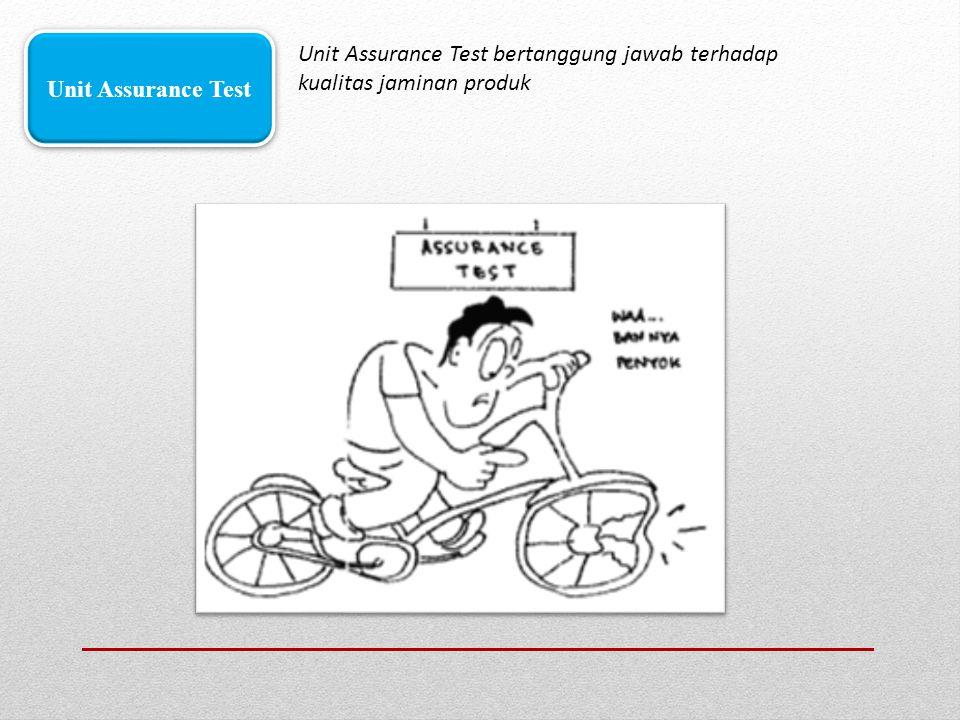 Unit Assurance Test bertanggung jawab terhadap kualitas jaminan produk