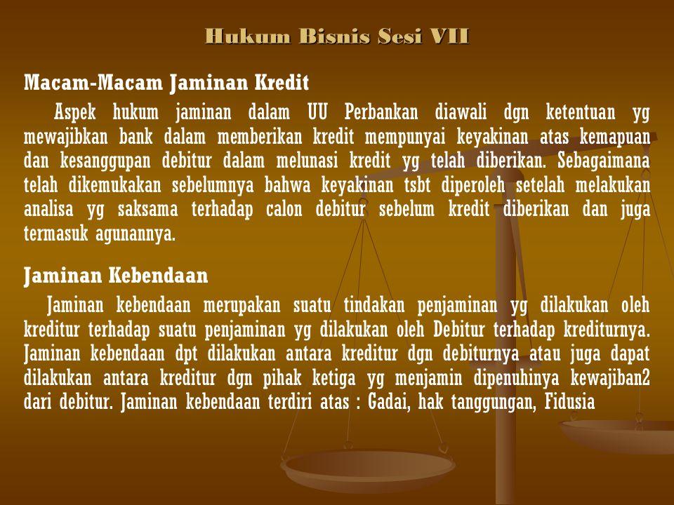 Hukum Bisnis Sesi VII Macam-Macam Jaminan Kredit.