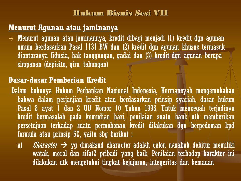 Hukum Bisnis Sesi VII Menurut Agunan atau jaminanya.
