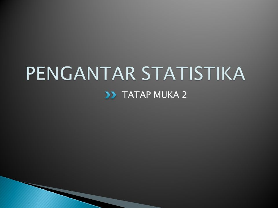 PENGANTAR STATISTIKA TATAP MUKA 2