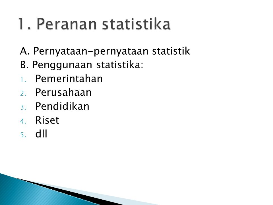 1. Peranan statistika A. Pernyataan-pernyataan statistik