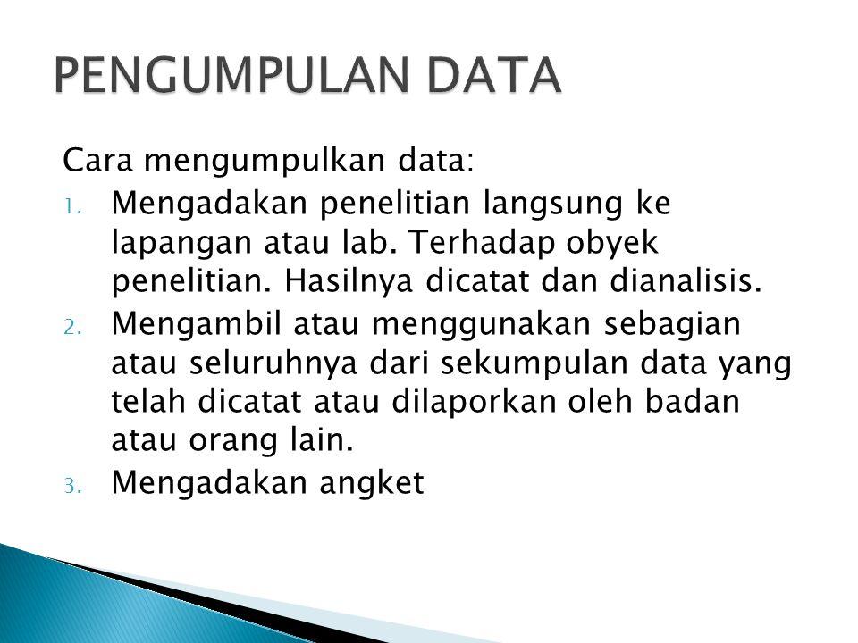 PENGUMPULAN DATA Cara mengumpulkan data: