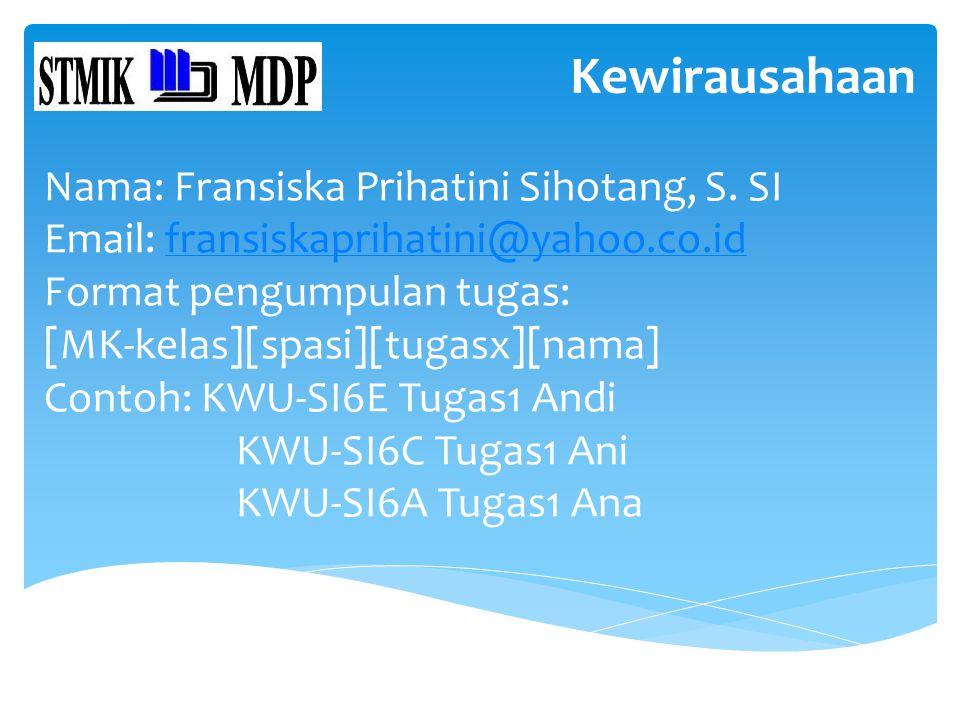 Kewirausahaan Nama: Fransiska Prihatini Sihotang, S. SI