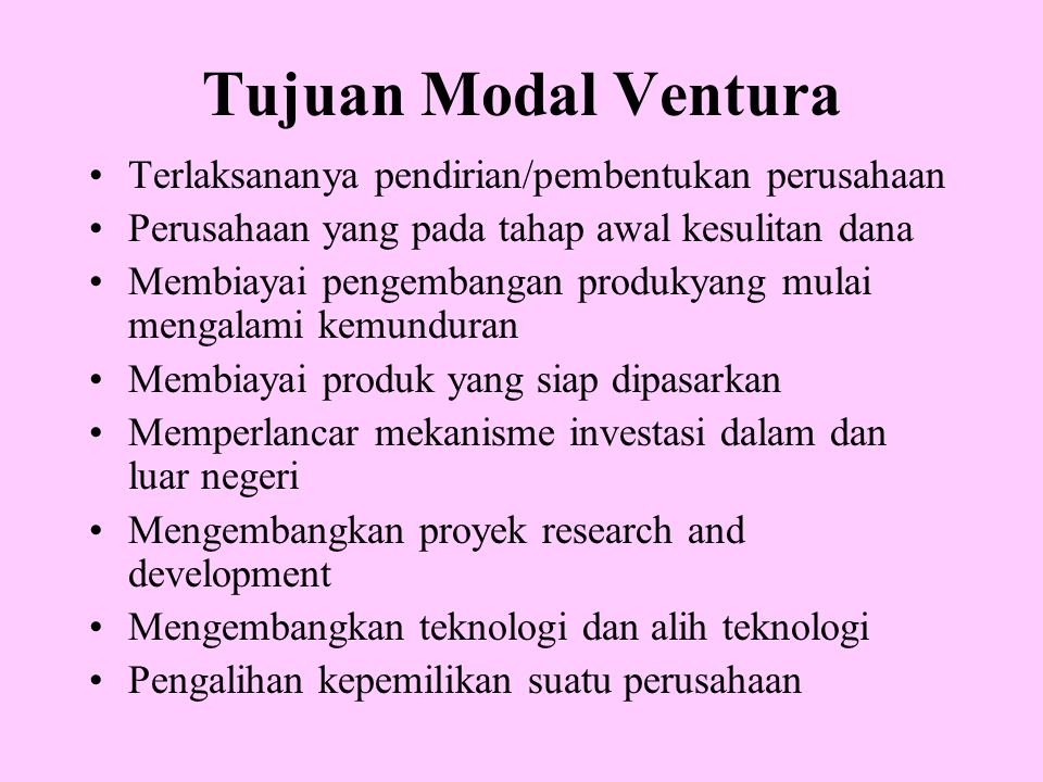 Tujuan Modal Ventura Terlaksananya pendirian/pembentukan perusahaan