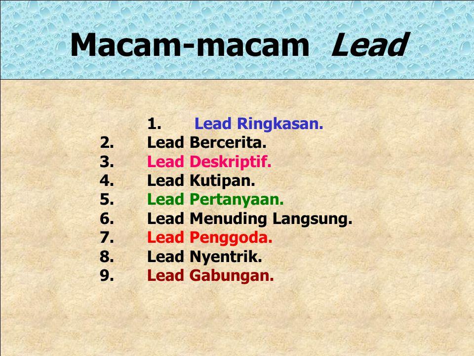 Macam-macam Lead 1. Lead Ringkasan. 2. Lead Bercerita.