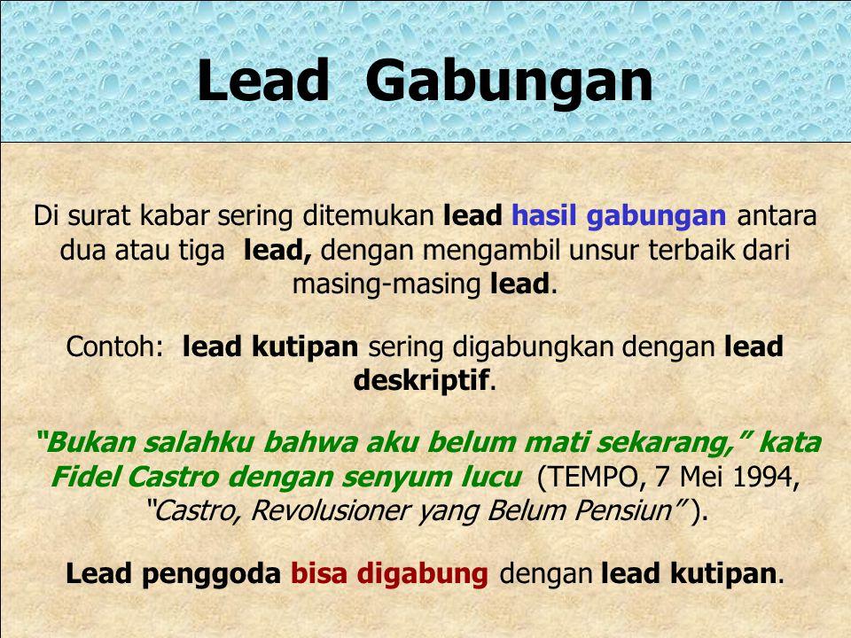 Lead Gabungan Di surat kabar sering ditemukan lead hasil gabungan antara.