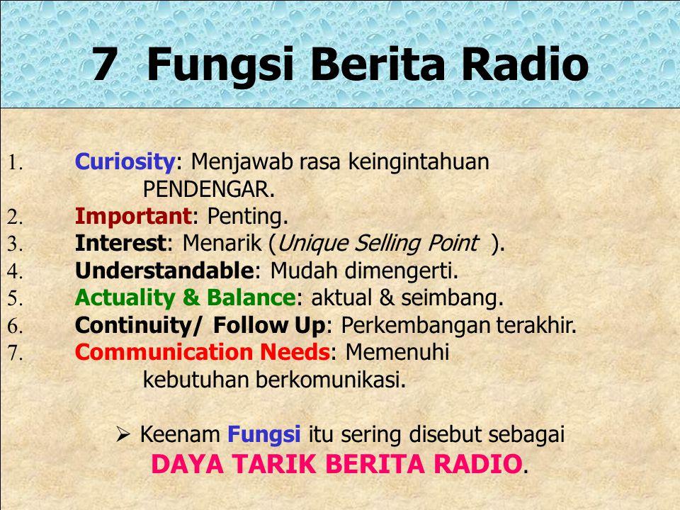 Keenam Fungsi itu sering disebut sebagai DAYA TARIK BERITA RADIO.