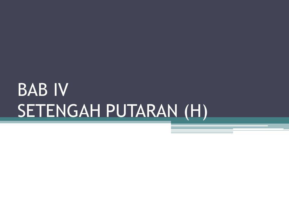 BAB IV SETENGAH PUTARAN (H)
