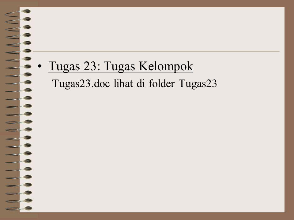 Tugas 23: Tugas Kelompok Tugas23.doc lihat di folder Tugas23