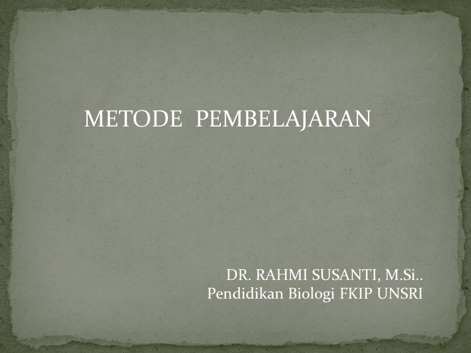 METODE PEMBELAJARAN DR. RAHMI SUSANTI, M.Si..