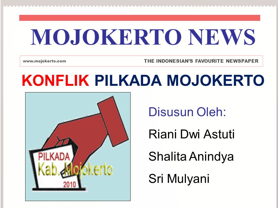 MOJOKERTO NEWS KONFLIK PILKADA MOJOKERTO Disusun Oleh: