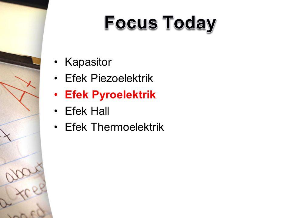 Focus Today Kapasitor Efek Piezoelektrik Efek Pyroelektrik Efek Hall
