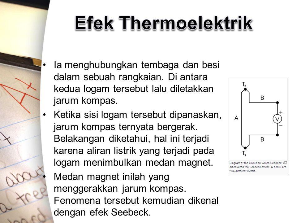 Efek Thermoelektrik Ia menghubungkan tembaga dan besi dalam sebuah rangkaian. Di antara kedua logam tersebut lalu diletakkan jarum kompas.
