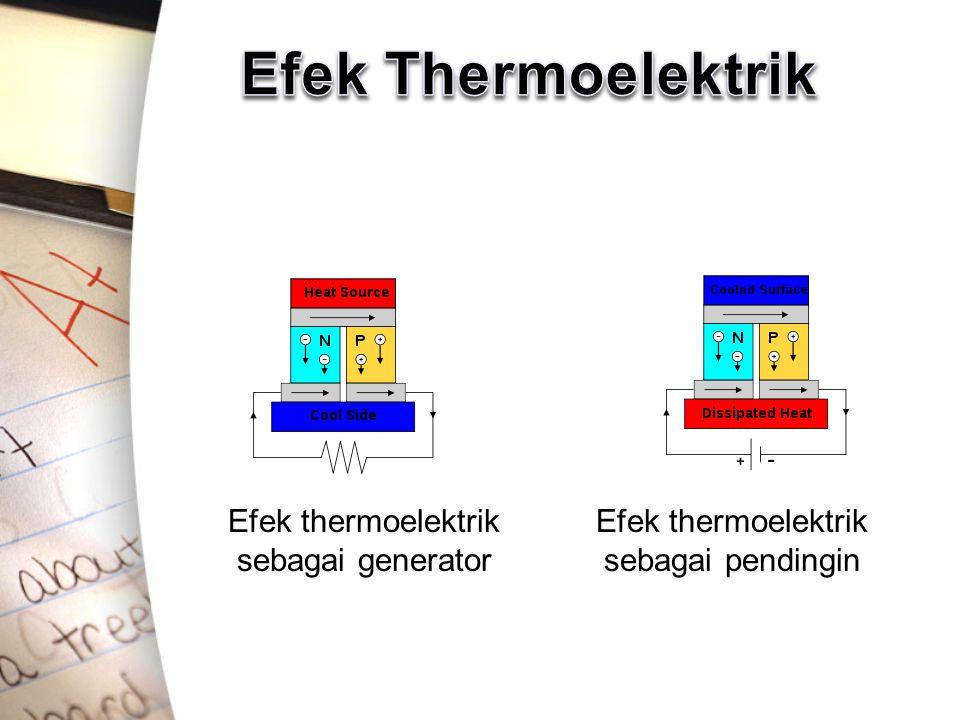 Efek Thermoelektrik Efek thermoelektrik sebagai generator