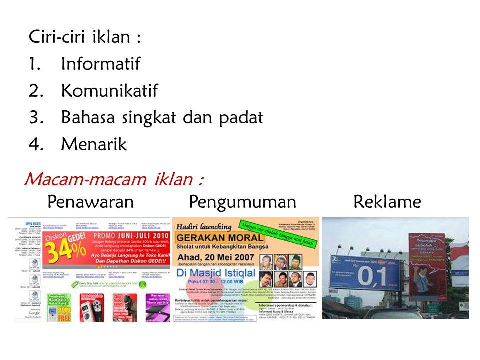 Ciri-ciri iklan : Informatif. Komunikatif. Bahasa singkat dan padat. Menarik. Macam-macam iklan :