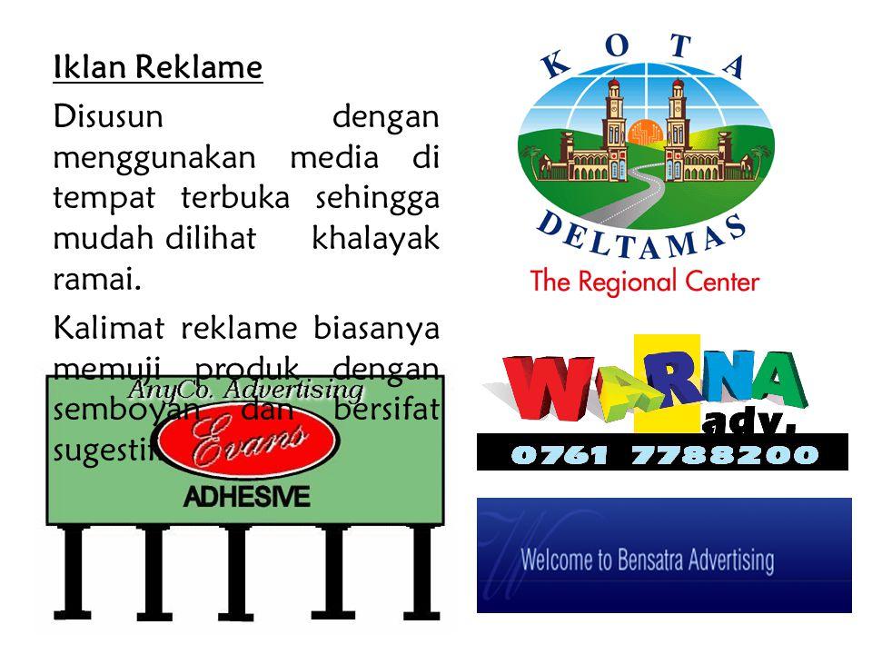 Iklan Reklame Disusun dengan menggunakan media di tempat terbuka sehingga mudah dilihat khalayak ramai.