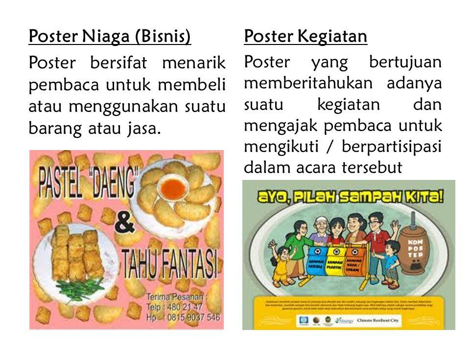 Poster Niaga (Bisnis) Poster bersifat menarik pembaca untuk membeli atau menggunakan suatu barang atau jasa.