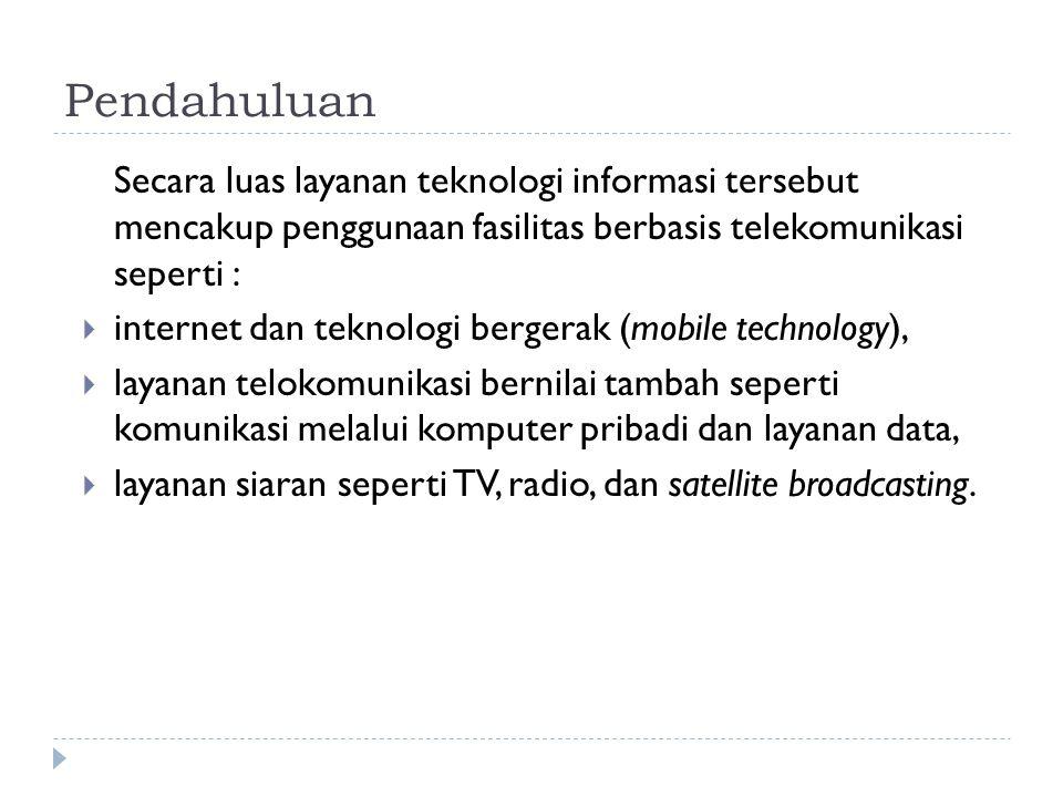 Pendahuluan Secara luas layanan teknologi informasi tersebut mencakup penggunaan fasilitas berbasis telekomunikasi seperti :