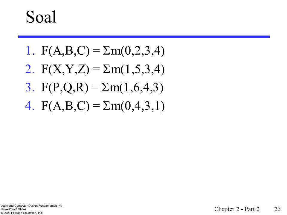 Soal F(A,B,C) = m(0,2,3,4) F(X,Y,Z) = m(1,5,3,4)