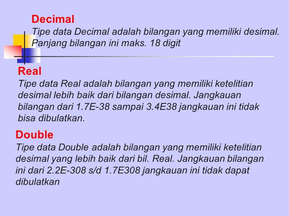 Decimal Tipe data Decimal adalah bilangan yang memiliki desimal. Panjang bilangan ini maks. 18 digit.