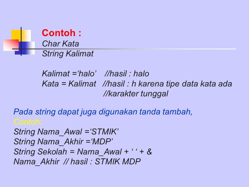Contoh : Char Kata String Kalimat Kalimat ='halo' //hasil : halo