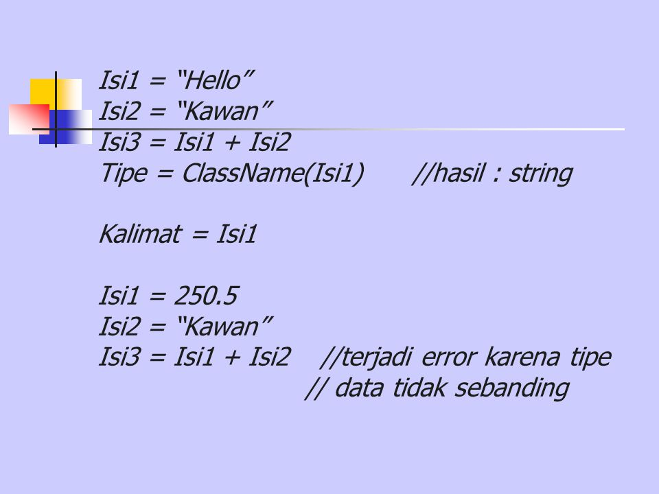 Isi1 = Hello Isi2 = Kawan Isi3 = Isi1 + Isi2. Tipe = ClassName(Isi1) //hasil : string. Kalimat = Isi1.