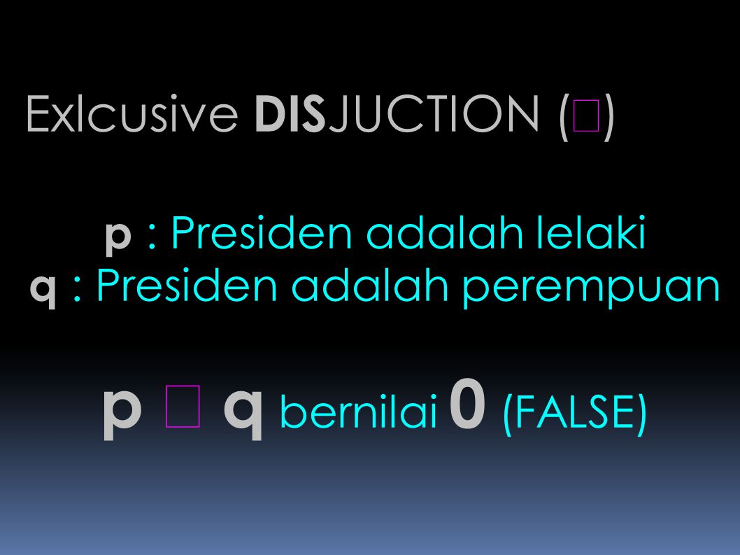 p Å q bernilai 0 (FALSE) Exlcusive DISJUCTION (Å)
