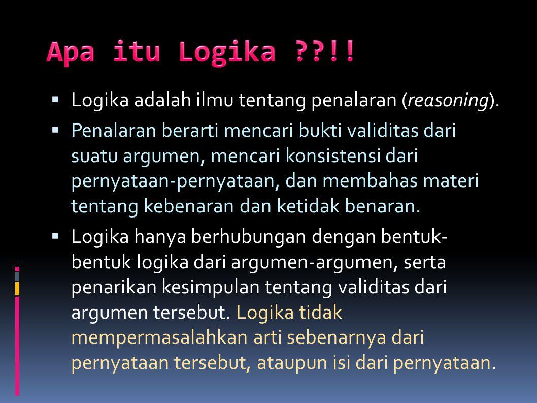 Apa itu Logika !! Logika adalah ilmu tentang penalaran (reasoning).