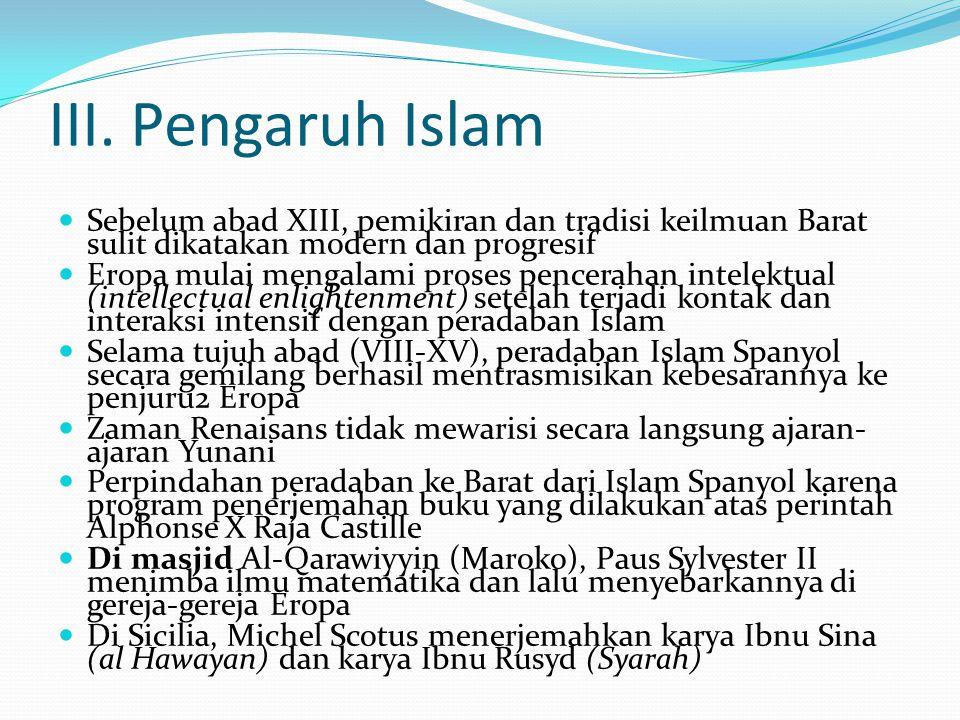III. Pengaruh Islam Sebelum abad XIII, pemikiran dan tradisi keilmuan Barat sulit dikatakan modern dan progresif.