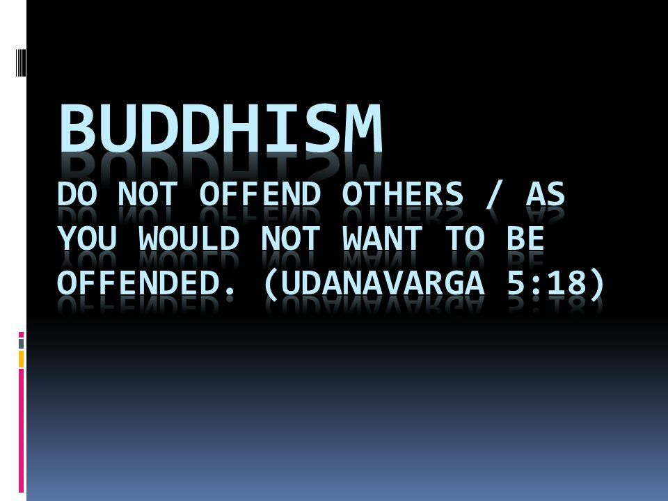 Buddhism Do not offend others / As you would not want to be offended