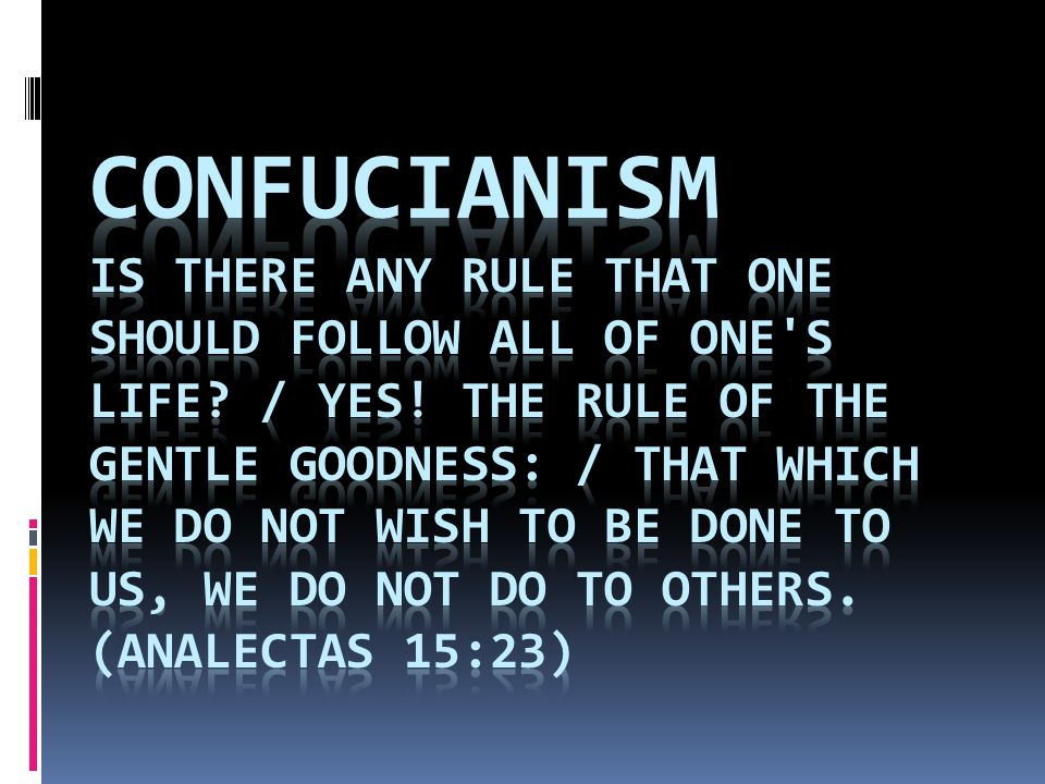 Confucianism Is there any rule that one should follow all of one s life.