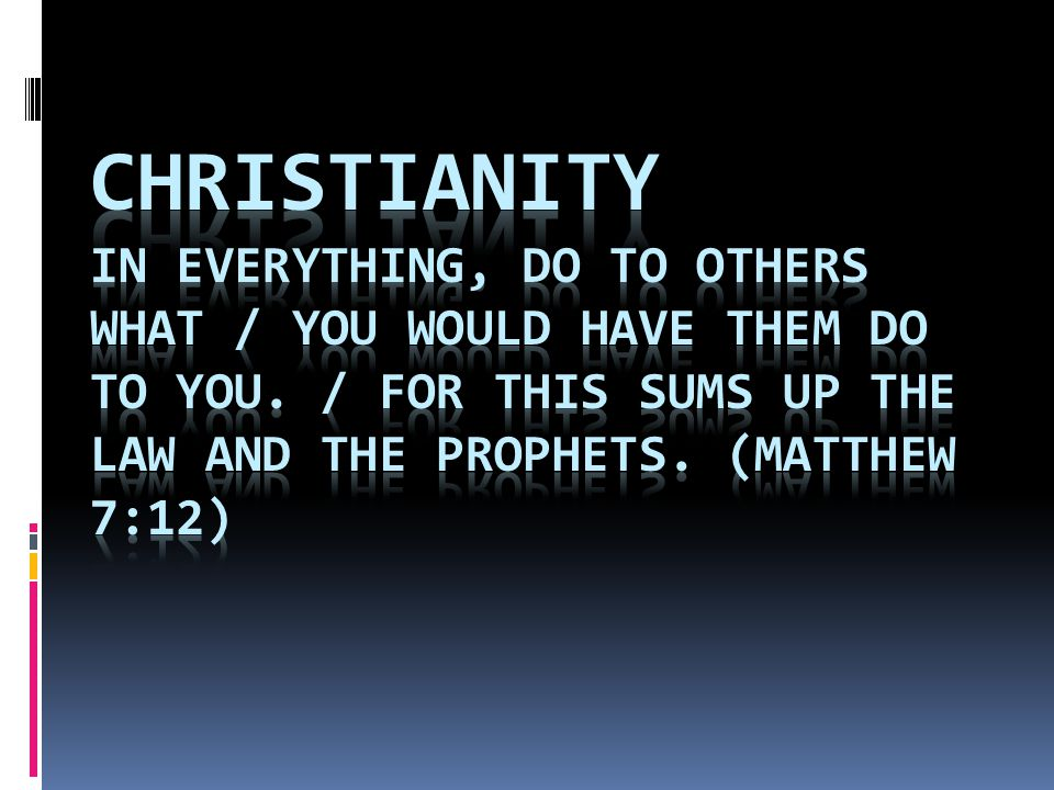 Christianity In everything, do to others what / You would have them do to you.