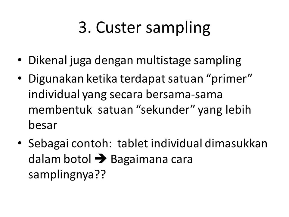 3. Custer sampling Dikenal juga dengan multistage sampling