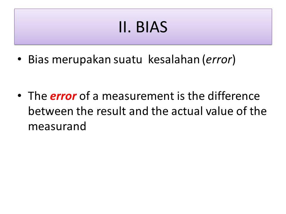 II. BIAS Bias merupakan suatu kesalahan (error)